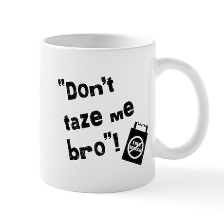 Don't taze me bro! Mug