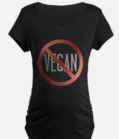 Not Vegan!!! Maternity T-Shirt