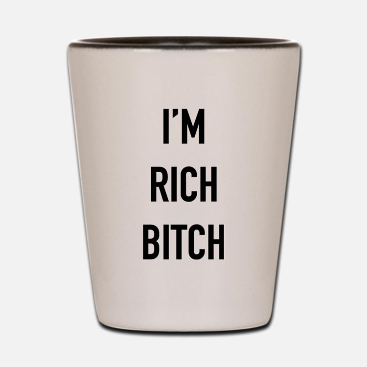 I'm Rich Bitch Shot Glass