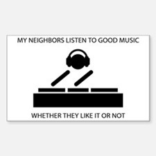 My neighbors listen to good music - DJ Decal