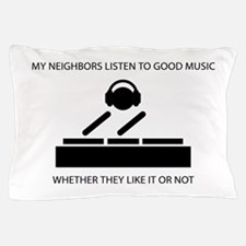 My neighbors listen to good music - DJ Pillow Case