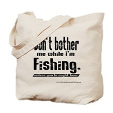 Dont bother me while I'm fish Tote Bag