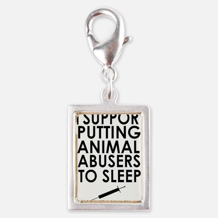 I support putting animal abusers to sleep Charms