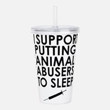 I support putting animal abusers to sleep Acrylic