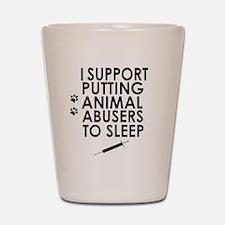 I support putting animal abusers to sleep Shot Gla