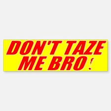 Don't Taze Me Bro Bumper Bumper Bumper Sticker
