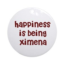 happiness is being Ximena Ornament (Round)
