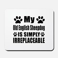 Old English Sheepdog is simply irreplace Mousepad