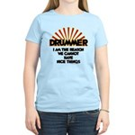 Drummer: We Can't Have Nice Women's Light T-Shirt