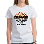 Drummer: We Can't Have Nice Things Women's T-Shirt