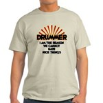 Drummer: We Can't Have Nice Things Light T-Shirt