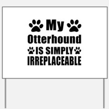 Otterhound is simply irreplaceable Yard Sign