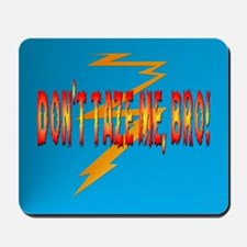 Don't Taze Me, Bro Mousepad