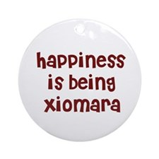 happiness is being Xiomara Ornament (Round)