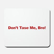 Don't Tase Me Bro Mousepad