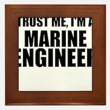 Trust Me, I'm A Marine Engineer Framed Tile