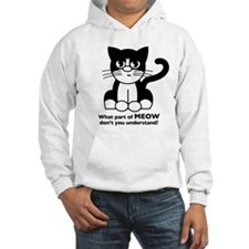 """""""What part of MEOW don't you understand?"""" Hoodie"""
