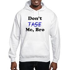 Don't Tase Me, Bro Hoodie