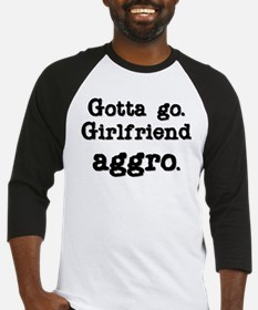 Gotta go Girlfriend AGGRO Baseball Jersey