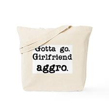 Gotta go Girlfriend AGGRO Tote Bag