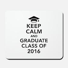 Keep calm and graduate class of 2016 Mousepad
