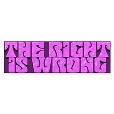 3-the right is wrong Bumper Bumper Sticker