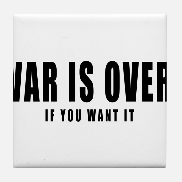 WAR IS OVER if you want it Tile Coaster