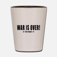 WAR IS OVER if you want it Shot Glass