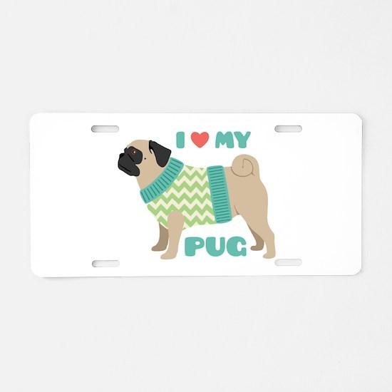 Love My Pug Aluminum License Plate
