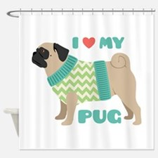 Love My Pug Shower Curtain