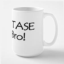 Don't TASE Me, Bro! Large Mug