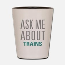 Ask Me About Trains Shot Glass