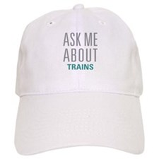 Ask Me About Trains Baseball Cap