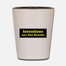 Intentions Are Not Results Shot Glass