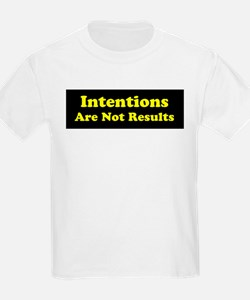 Intentions Are Not Results T-Shirt