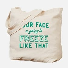 Your Face Is Going to Freeze Tote Bag