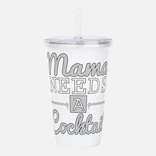 Mama Needs A Cocktail Acrylic Double-wall Tumbler