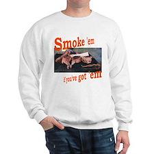 Smoke 'em Sweatshirt