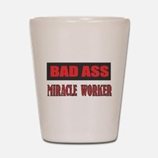 BAD ASS MIRACLE WORKER Shot Glass