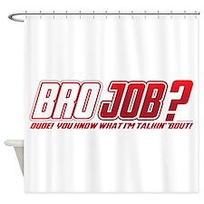 NEW! Bro Job Shower Curtain