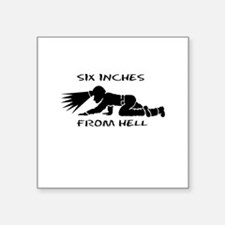 Coal MIner 6 inches from hell Sticker