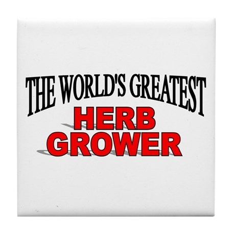 """""""The World's Greatest Herb Grower"""" Tile Coaster"""