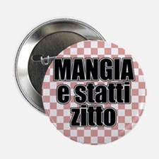 """Mangia e Statti Zitto 2.25"""" Button"""