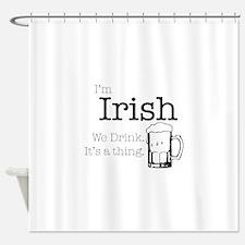 Irish We Drink Shower Curtain