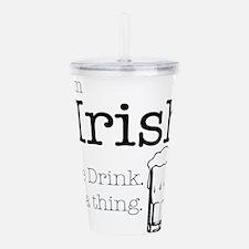 Irish We Drink Acrylic Double-wall Tumbler