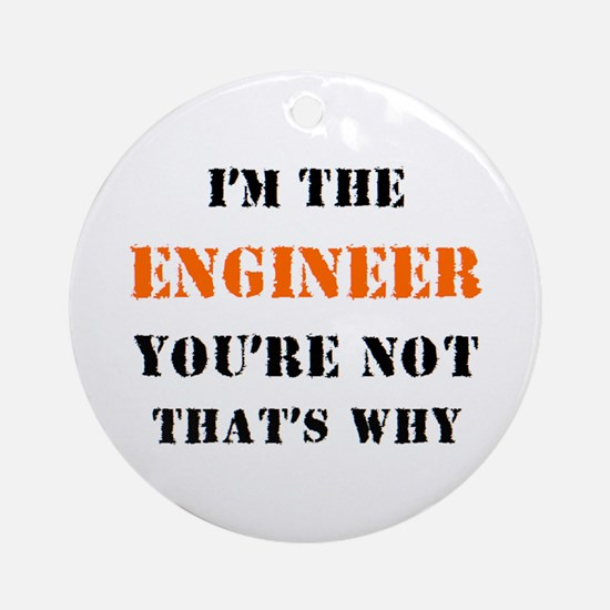 i'm the engineer Round Ornament