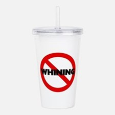 No Whining Sign Acrylic Double-wall Tumbler