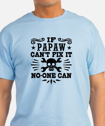 If Papaw Can't Fix It No One Can T-Shirt