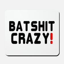 BATSHIT CRAZY! Mousepad