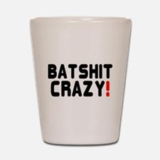 BATSHIT CRAZY! Shot Glass